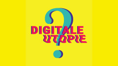 Digitale Utopie?